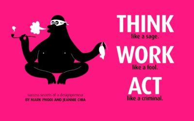 Think like a Sage, Work like a Fool, Act like a Criminal